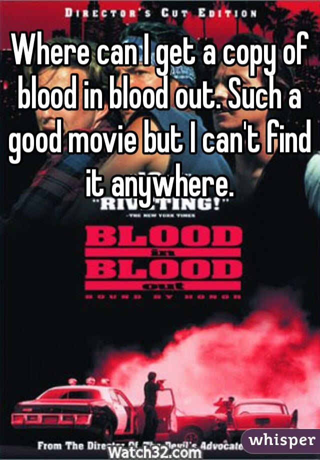 Where can I get a copy of blood in blood out. Such a good movie but I can't find it anywhere.