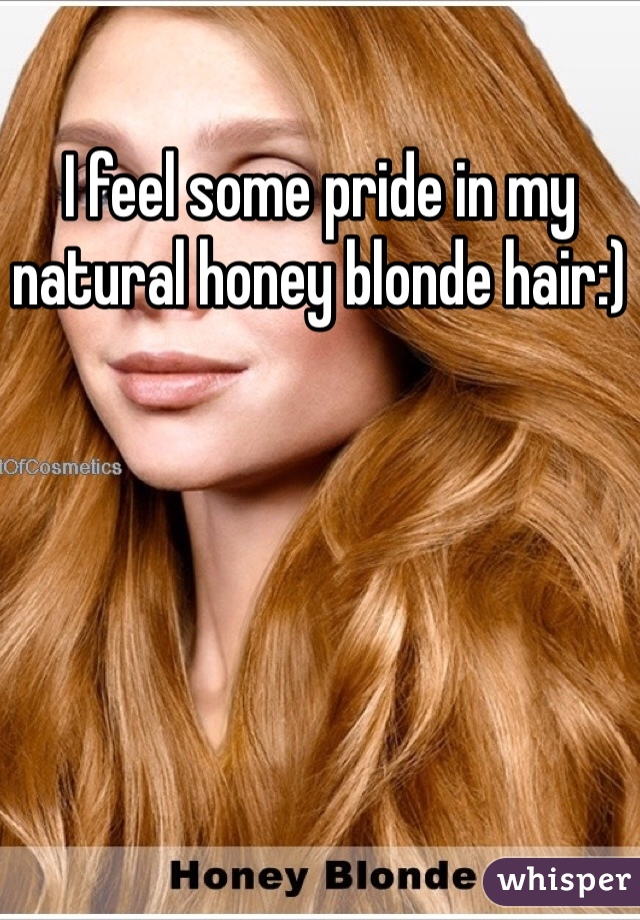 I feel some pride in my natural honey blonde hair:)