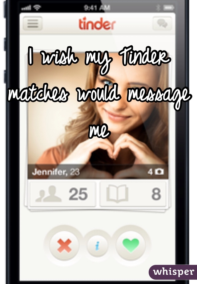 I wish my Tinder matches would message me