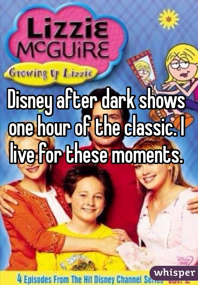 Disney after dark shows one hour of the classic. I live for these moments.