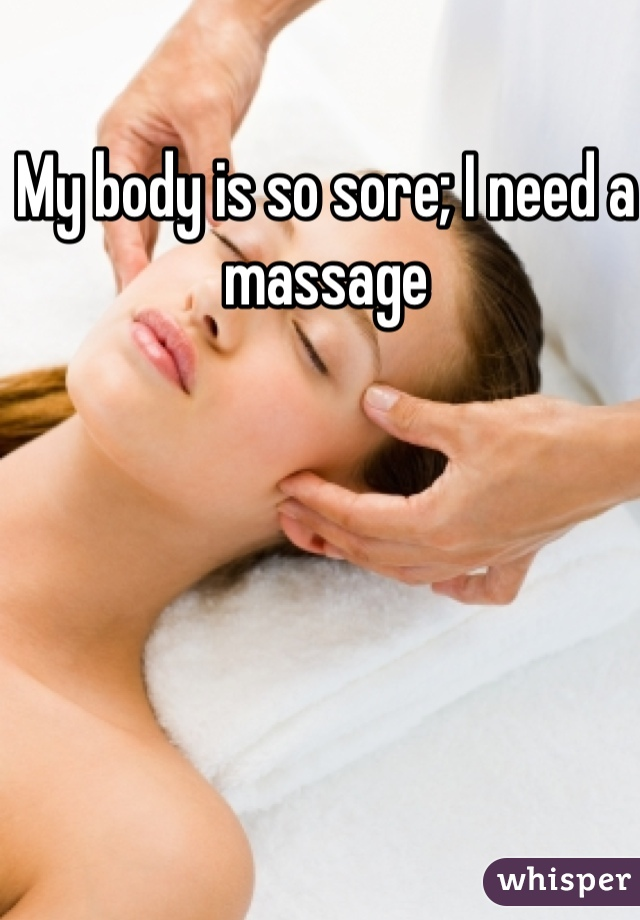 My body is so sore; I need a massage