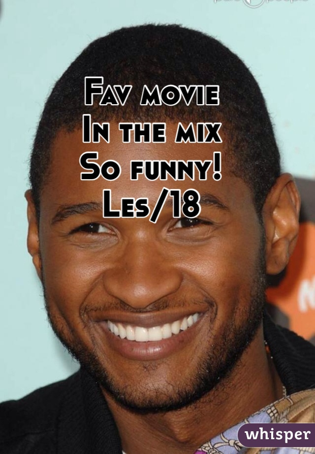 Fav movie In the mix So funny! Les/18