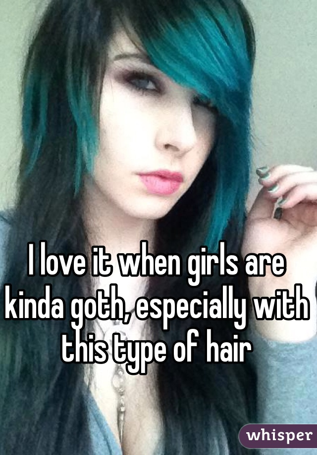 I love it when girls are kinda goth, especially with this type of hair