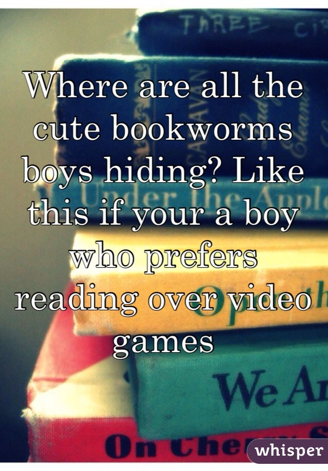 Where are all the cute bookworms boys hiding? Like this if your a boy who prefers reading over video games