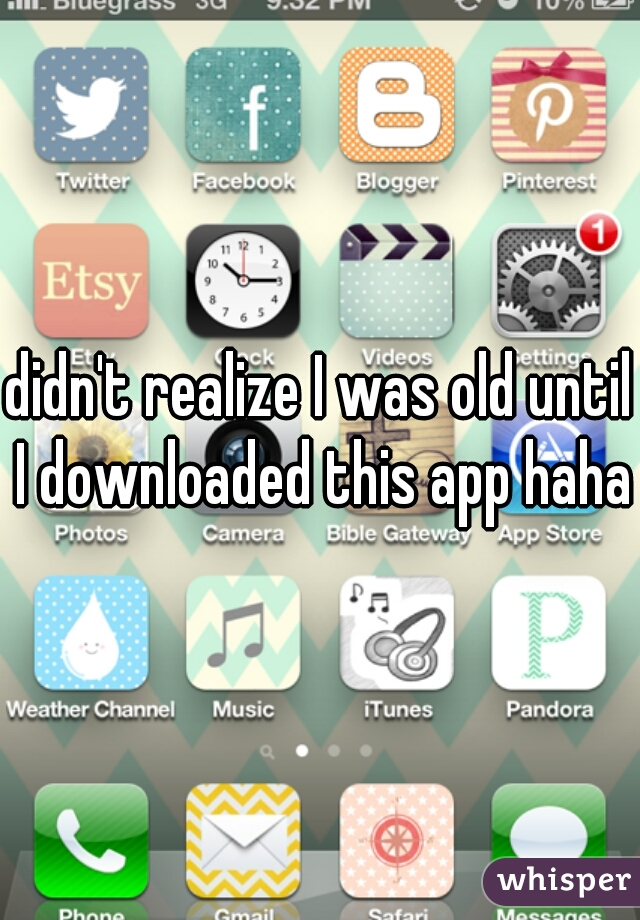 didn't realize I was old until I downloaded this app haha