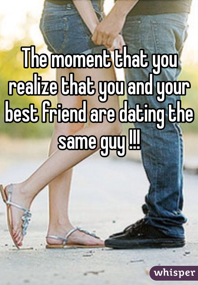 The moment that you realize that you and your best friend are dating the same guy !!!