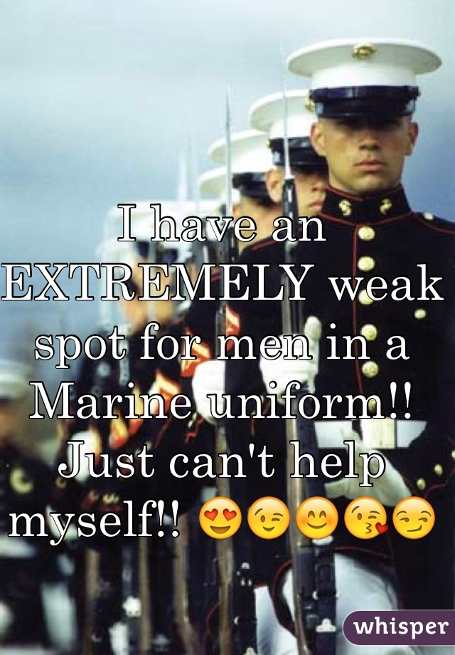 I have an EXTREMELY weak spot for men in a Marine uniform!! Just can't help myself!! 😍😉😊😘😏