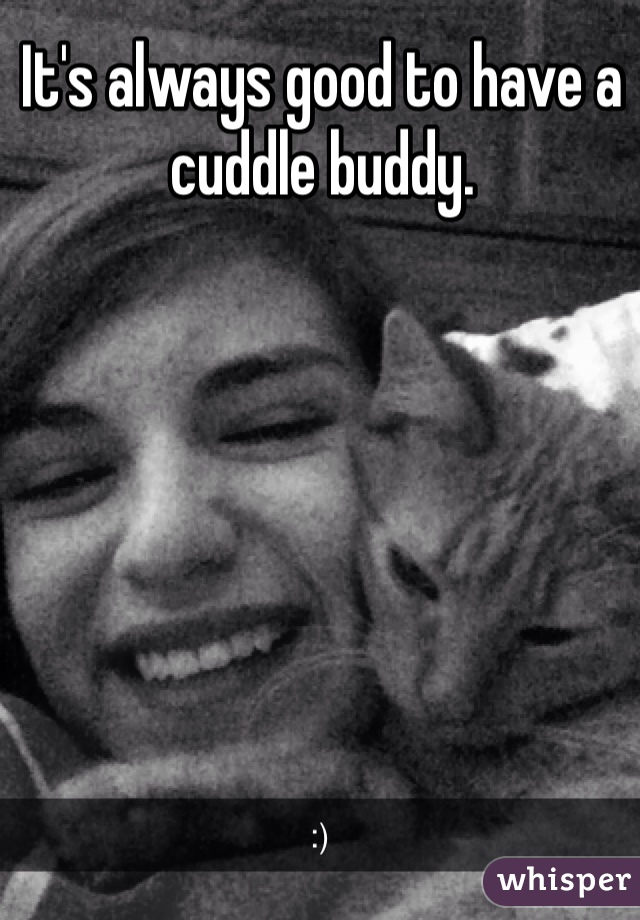 It's always good to have a cuddle buddy.