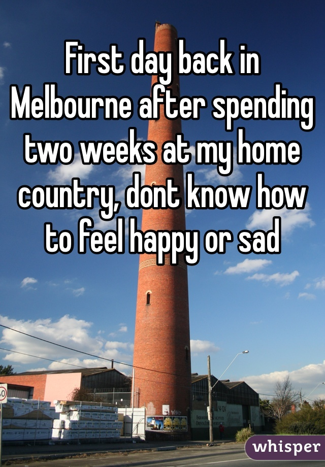 First day back in Melbourne after spending two weeks at my home country, dont know how to feel happy or sad
