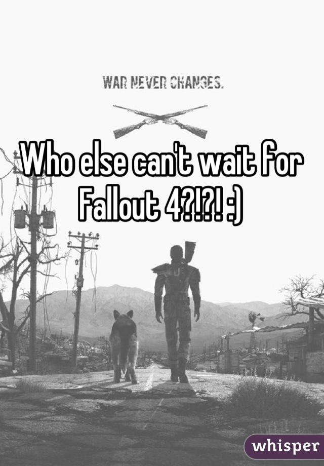 Who else can't wait for Fallout 4?!?! :)