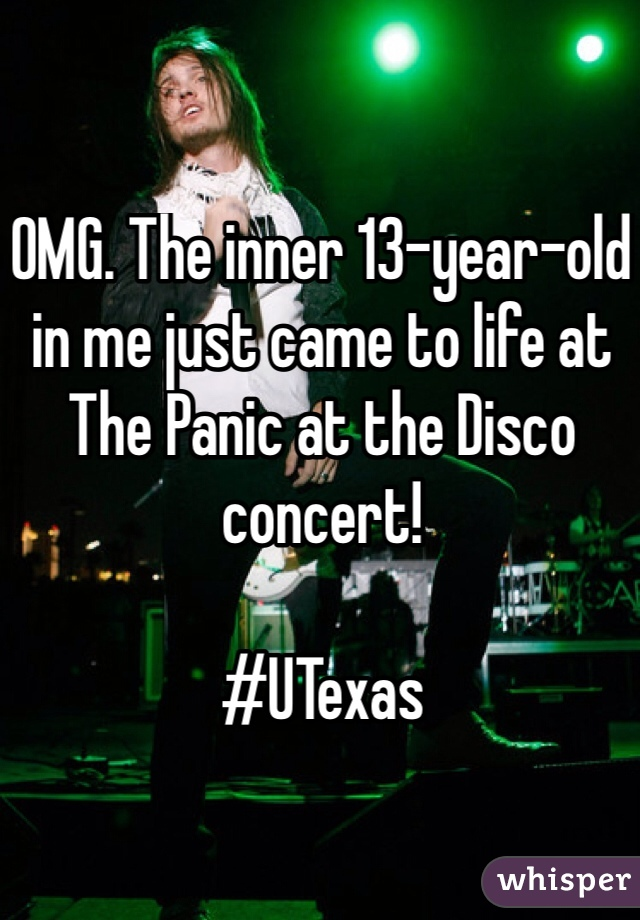 OMG. The inner 13-year-old in me just came to life at The Panic at the Disco concert!   #UTexas