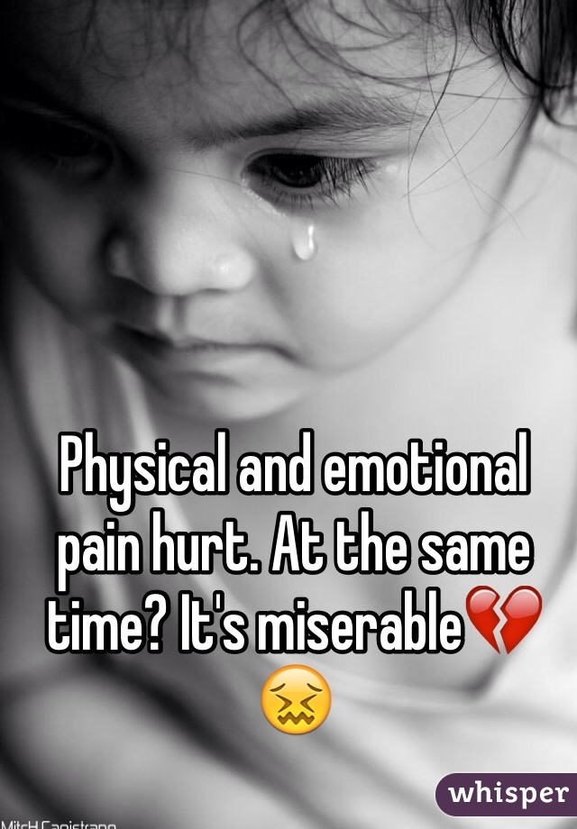 Physical and emotional pain hurt. At the same time? It's miserable💔😖