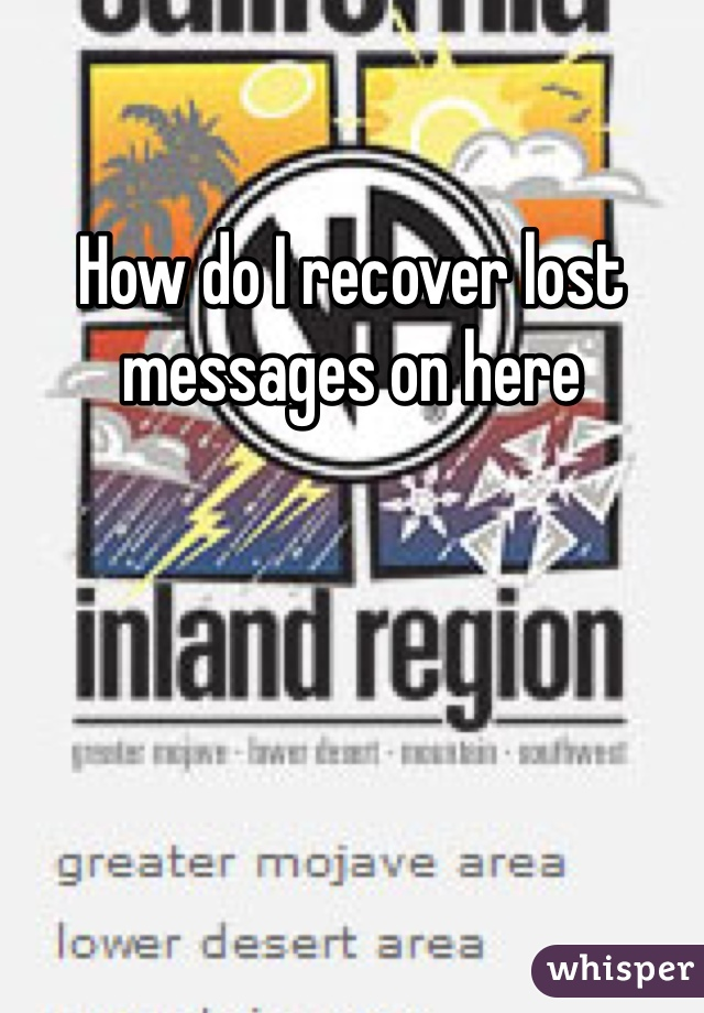 How do I recover lost messages on here
