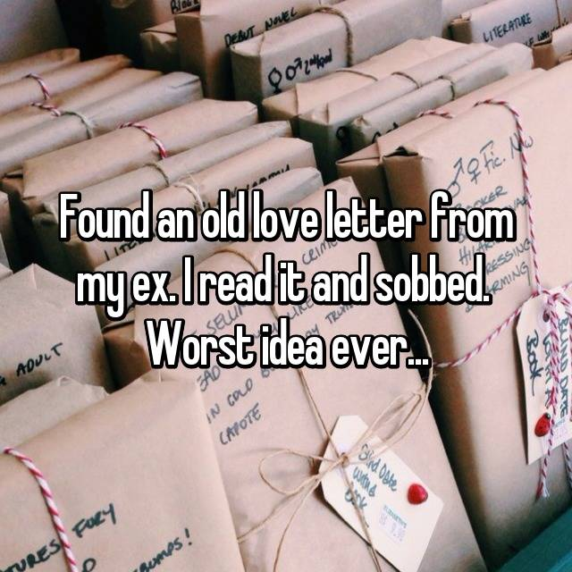 Found an old love letter from my ex. I read it and sobbed.  Worst idea ever...