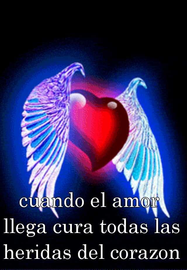 cuando el amor llega cura todas las heridas del corazon