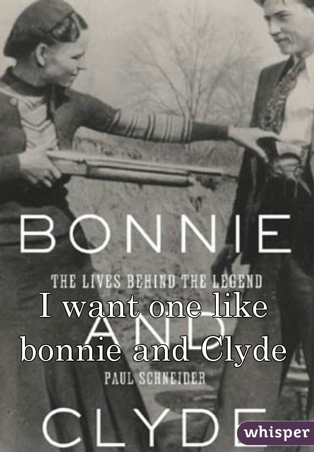 I want one like bonnie and Clyde