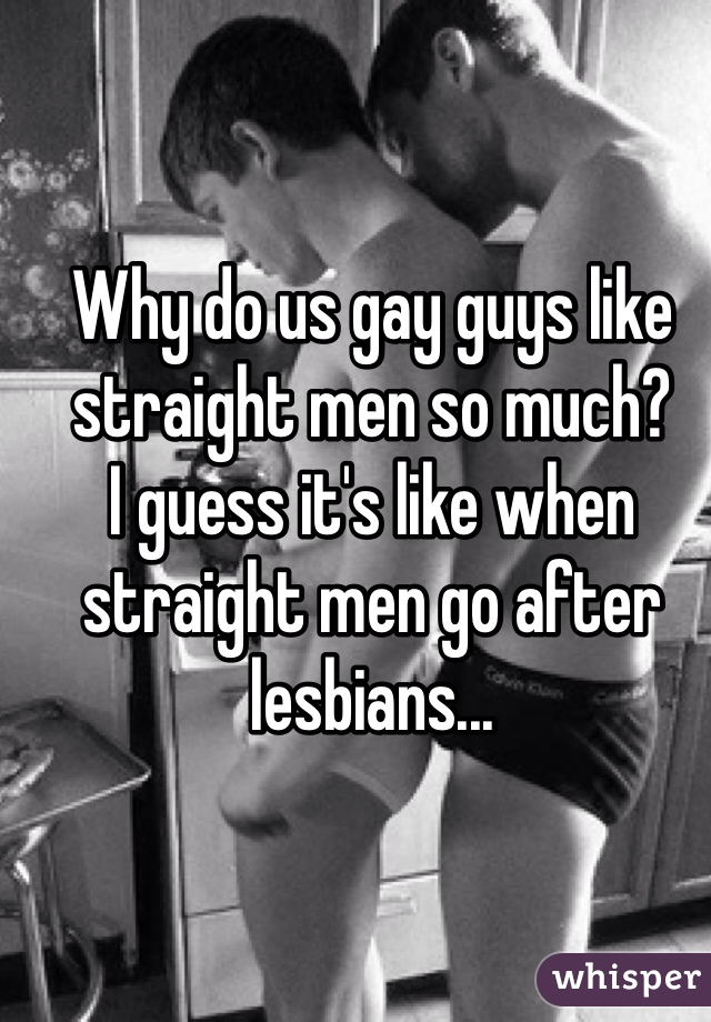 Why do gay men like straight men