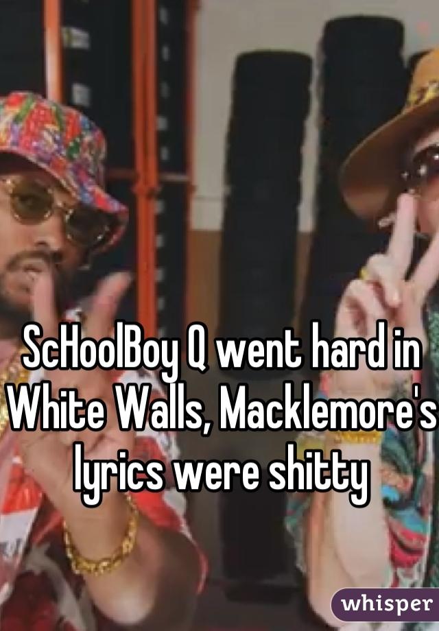 ScHoolBoy Q went hard in White Walls, Macklemore's lyrics were shitty