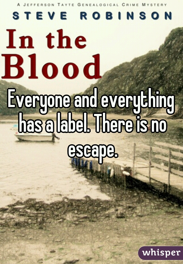 Everyone and everything has a label. There is no escape.