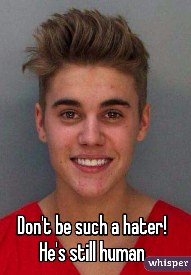 Don't be such a hater! He's still human