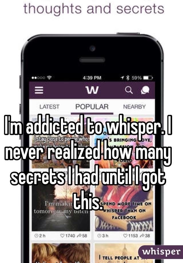 I'm addicted to whisper. I never realized how many secrets I had until I got this.