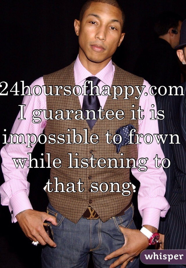 24hoursofhappy.com I guarantee it is impossible to frown while listening to that song.