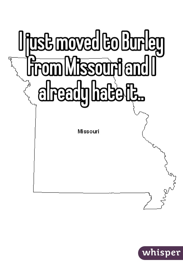I just moved to Burley from Missouri and I already hate it..