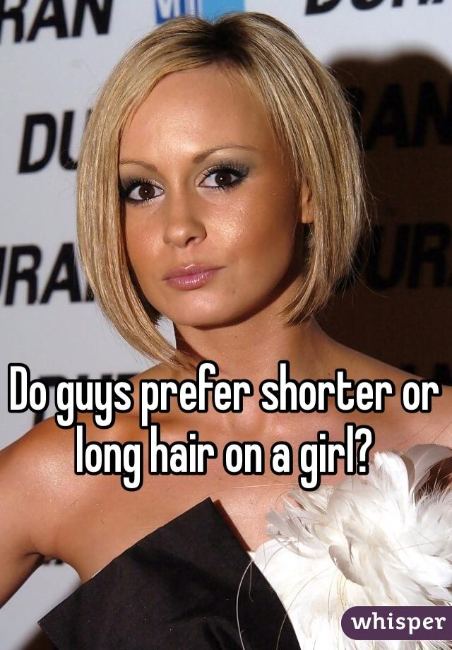 Do guys prefer shorter or long hair on a girl?