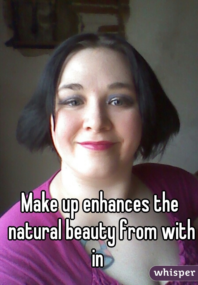 Make up enhances the natural beauty from with in