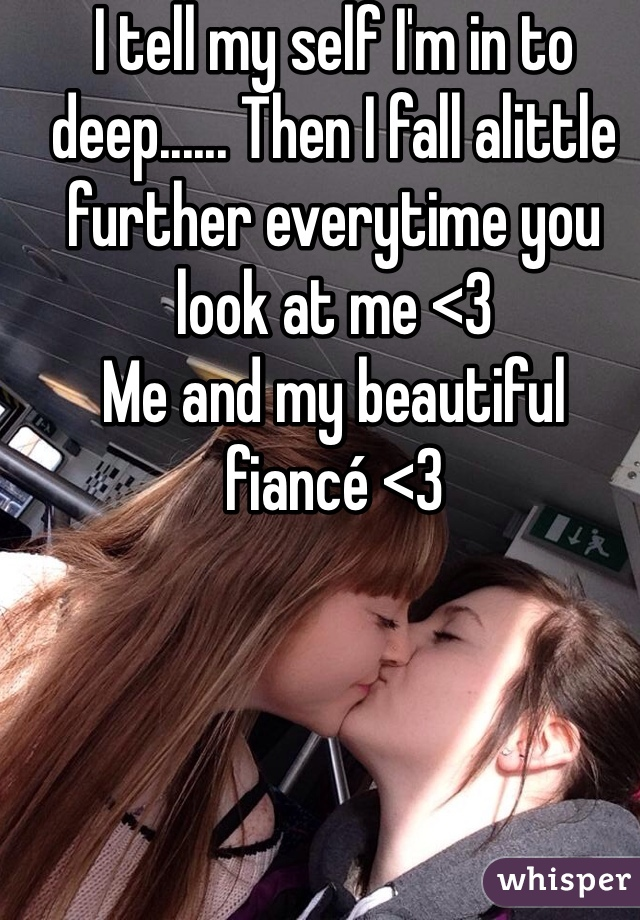 I tell my self I'm in to deep...... Then I fall alittle further everytime you look at me <3 Me and my beautiful fiancé <3