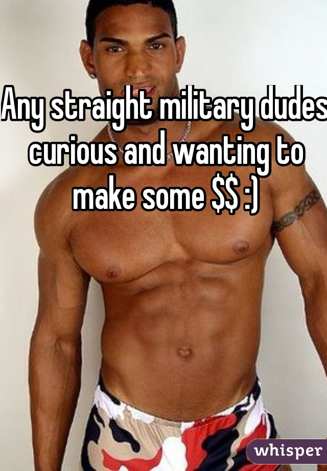 Any straight military dudes curious and wanting to make some $$ :)