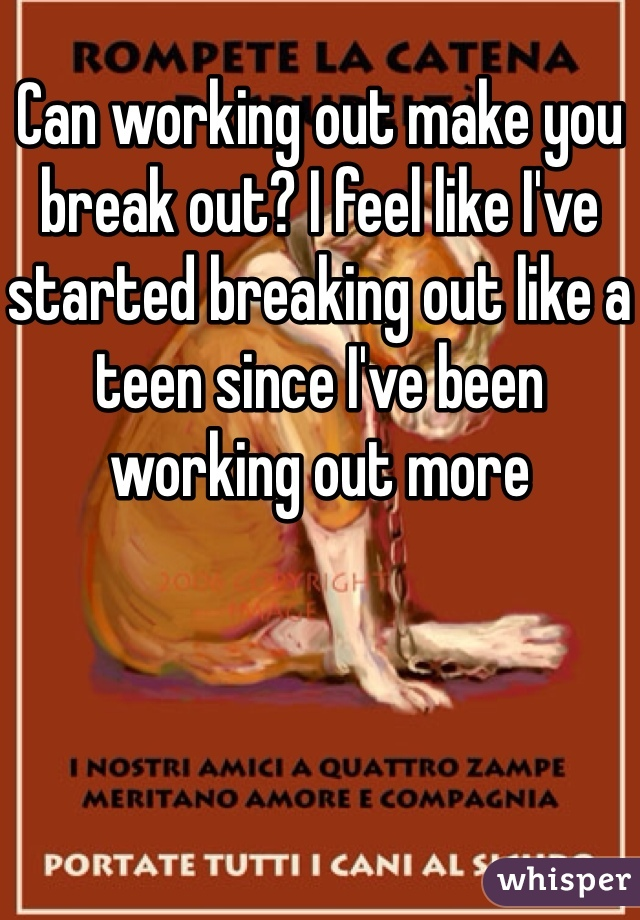 Can working out make you break out? I feel like I've started breaking out like a teen since I've been working out more