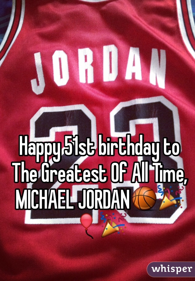 Happy 51st birthday to The Greatest Of All Time, MICHAEL JORDAN🏀🎉🎈🎉