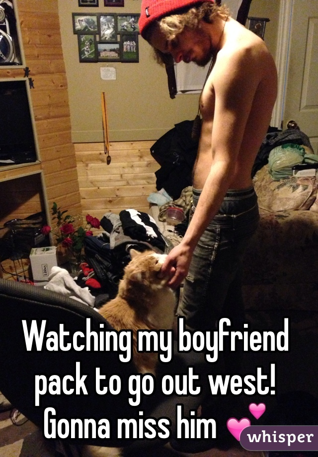 Watching my boyfriend pack to go out west! Gonna miss him 💕