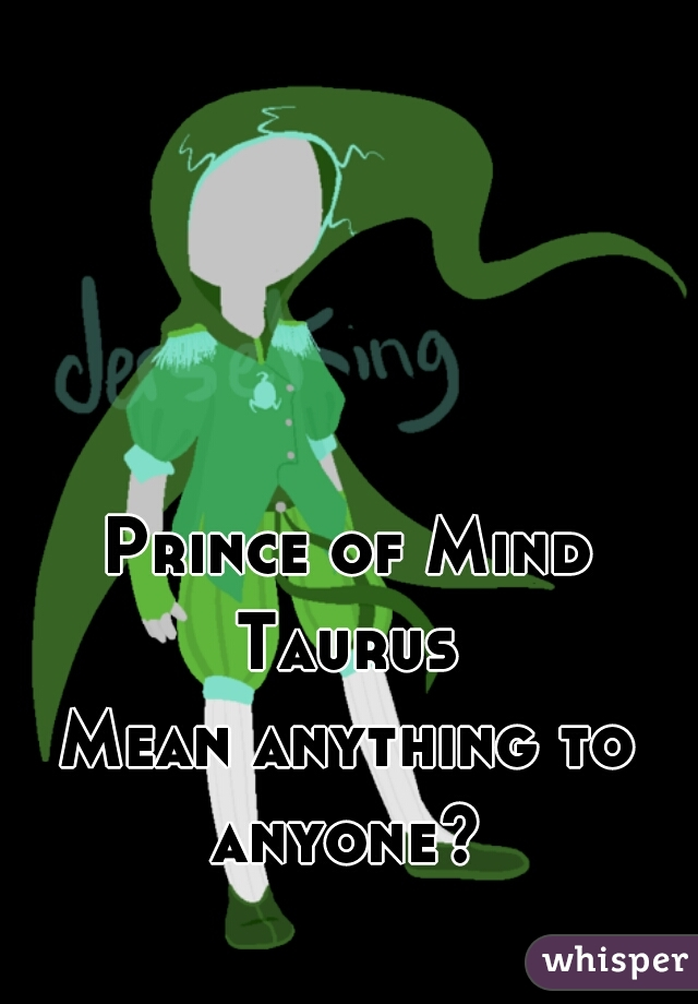 Prince of Mind  Taurus  Mean anything to anyone?