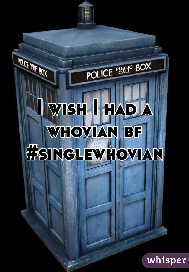 I wish I had a whovian bf #singlewhovian