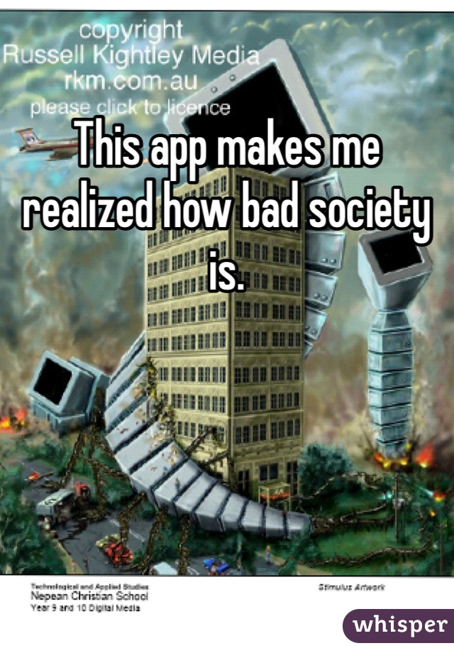 This app makes me realized how bad society is.