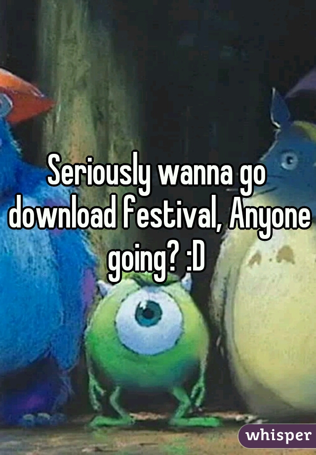 Seriously wanna go download festival, Anyone going? :D