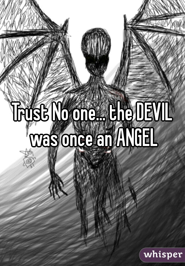 Trust No one... the DEVIL was once an ANGEL