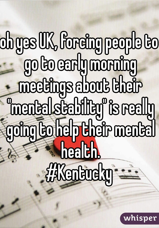 """oh yes UK, forcing people to go to early morning meetings about their """"mental stability"""" is really going to help their mental health. #Kentucky"""