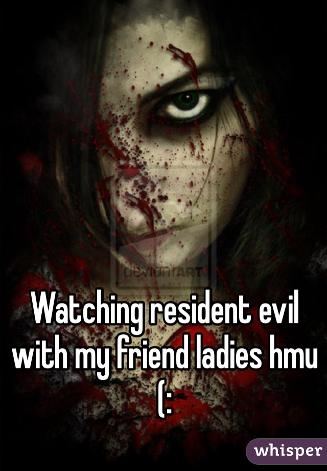 Watching resident evil with my friend ladies hmu (: