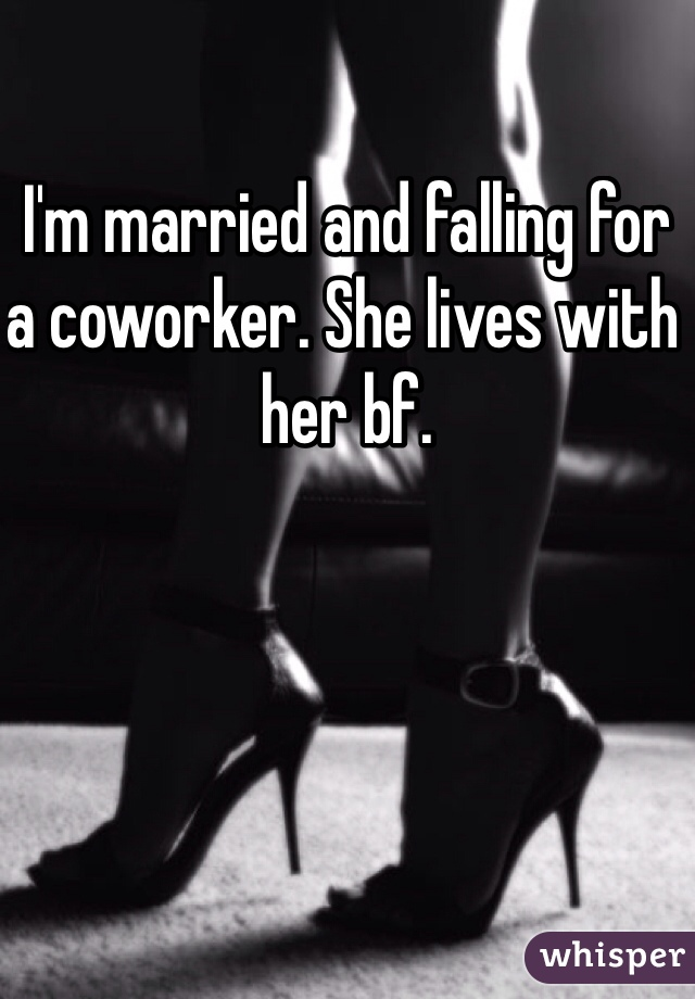 I'm married and falling for a coworker. She lives with her bf.