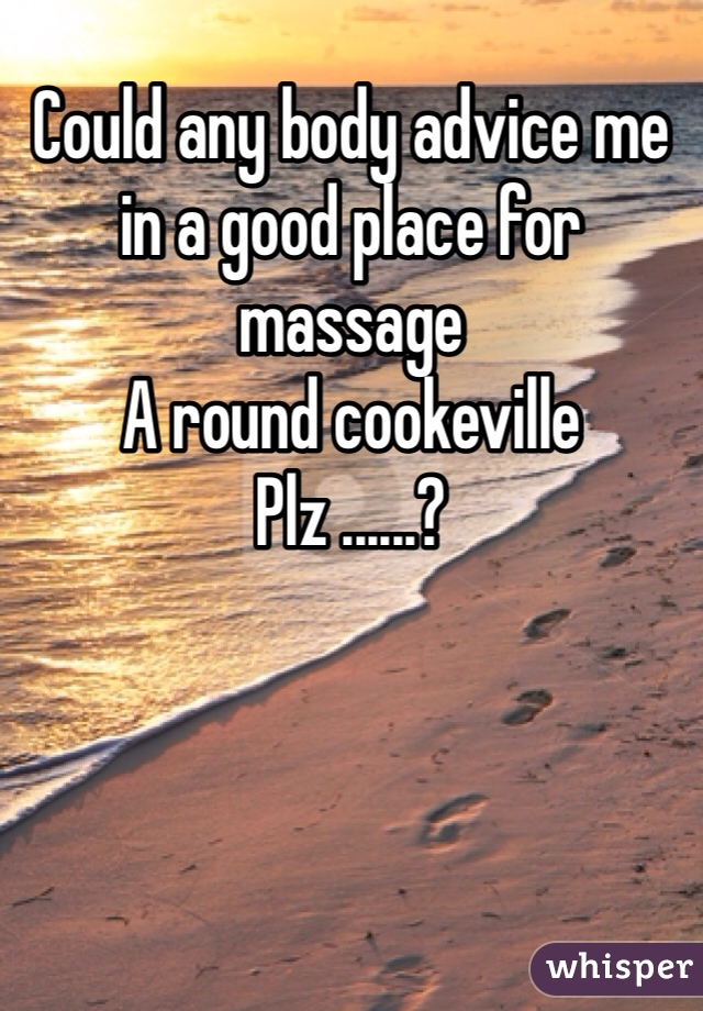 Could any body advice me in a good place for massage A round cookeville  Plz ......?