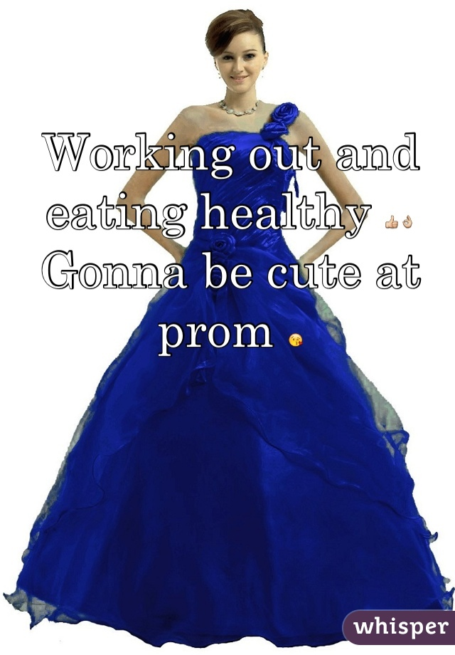 Working out and eating healthy 👍👌 Gonna be cute at prom 😘