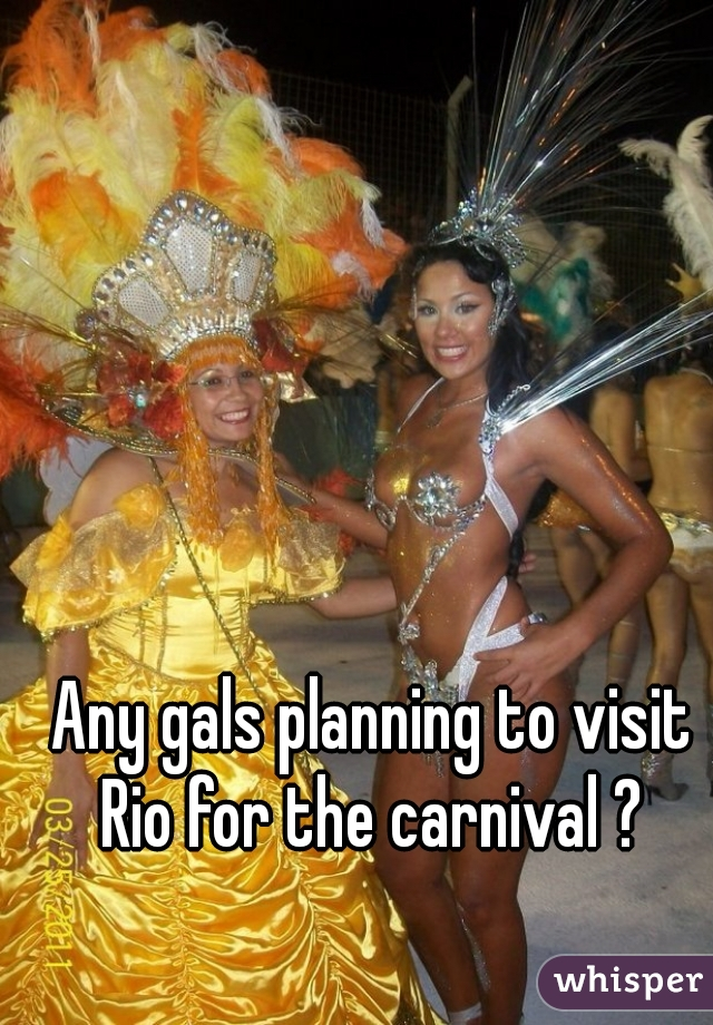 Any gals planning to visit Rio for the carnival ?