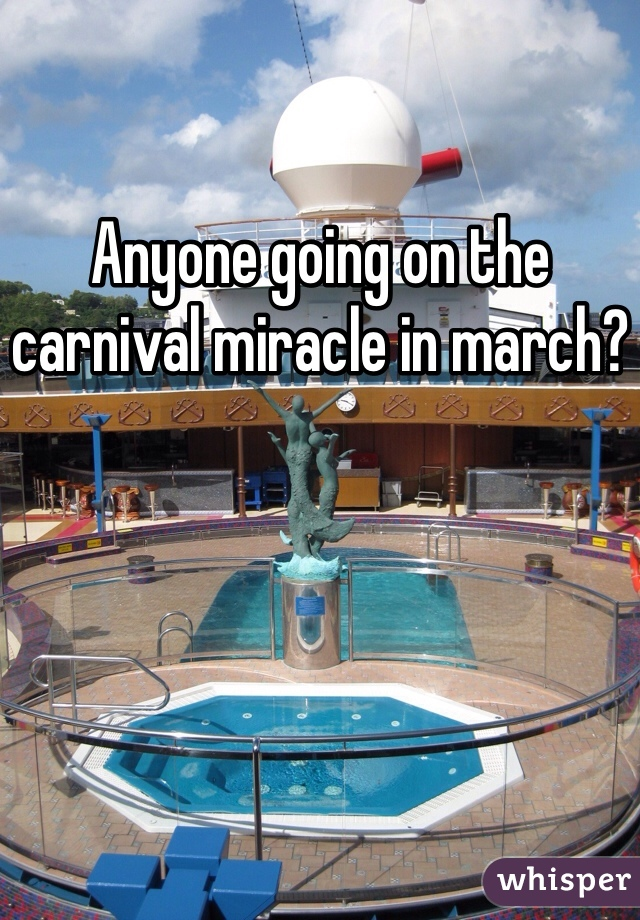 Anyone going on the carnival miracle in march?