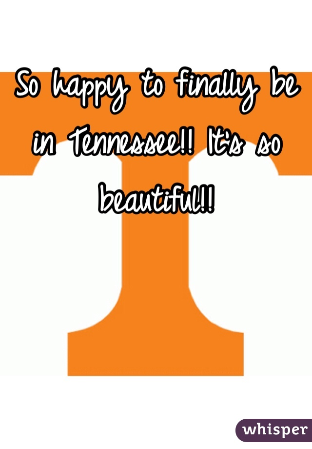 So happy to finally be in Tennessee!! It's so beautiful!!