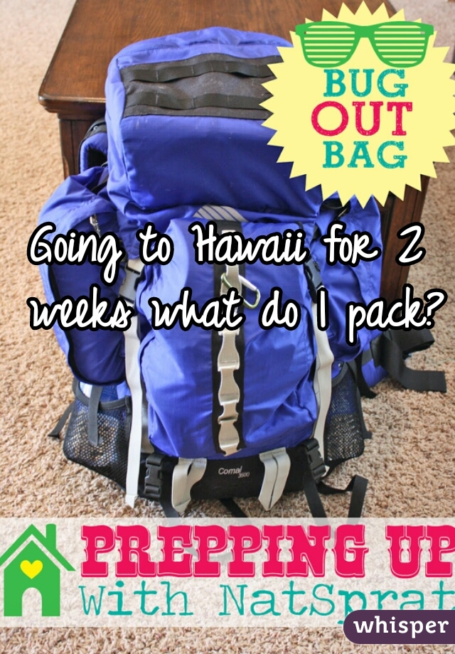 Going to Hawaii for 2 weeks what do I pack?