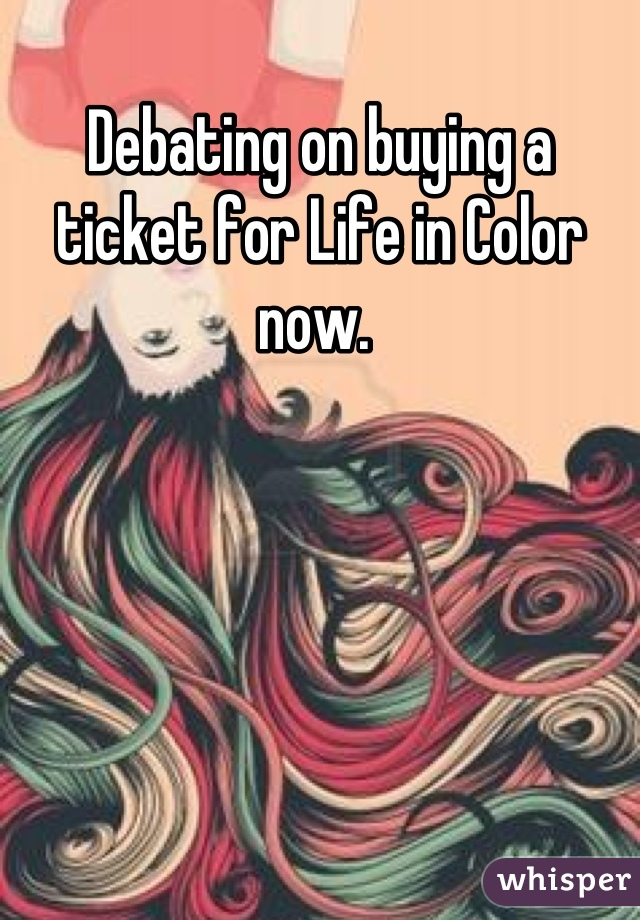 Debating on buying a ticket for Life in Color now.