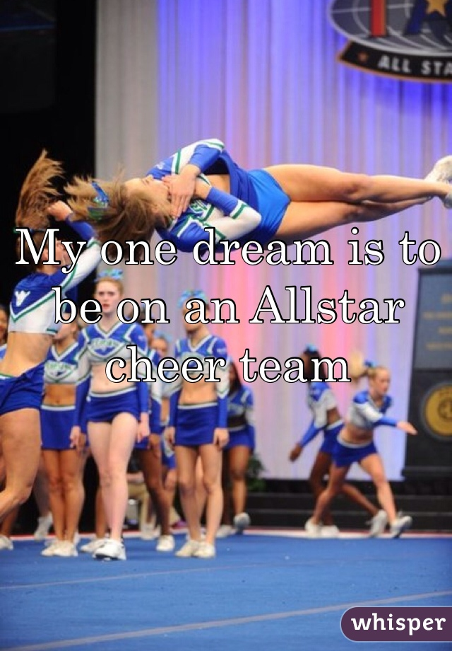 My one dream is to be on an Allstar cheer team